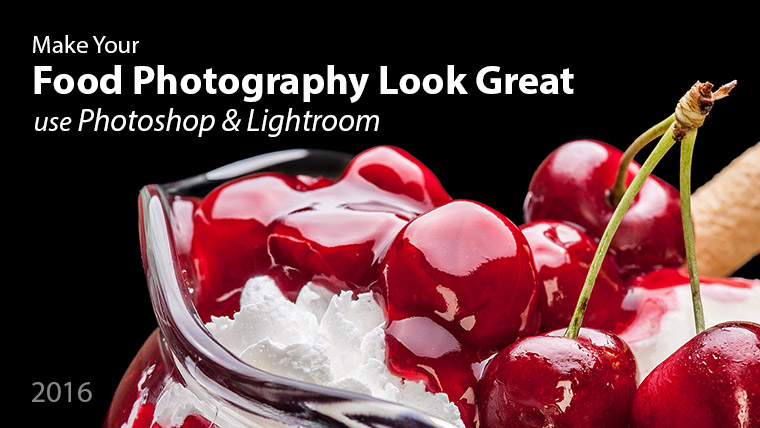Make Food Photography Look Great: use Photoshop and Lightroom